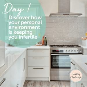 Fertility-Challenge_Day1_Discover-how-your-personal-environment-is-keeping-you-infertile_fertility-poisons
