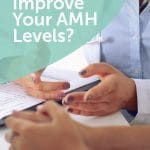 Is It Possible to Improve Your AMH Levels